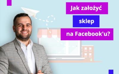 Jak założyć sklep na Facebook'u?